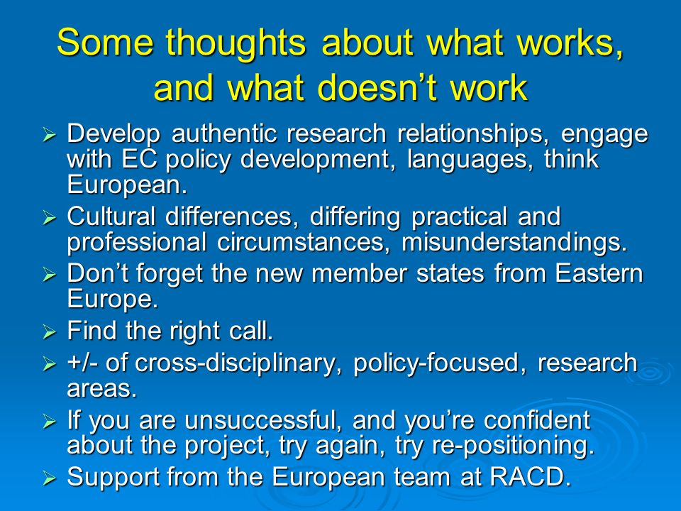 Some thoughts about what works, and what doesnt work Develop authentic research relationships, engage with EC policy development, languages, think Eur