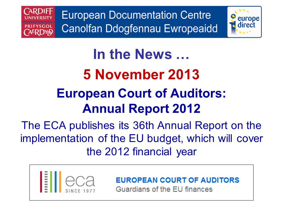 In the News … 5 November 2013 European Court of Auditors: Annual Report 2012 The ECA publishes its 36th Annual Report on the implementation of the EU