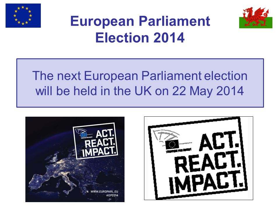 European Parliament Election 2014 The next European Parliament election will be held in the UK on 22 May 2014
