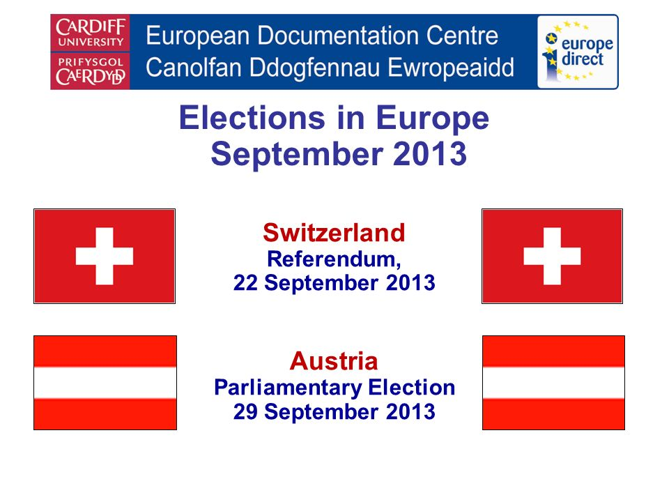 Elections in Europe September 2013 Switzerland Referendum, 22 September 2013 Austria Parliamentary Election 29 September 2013