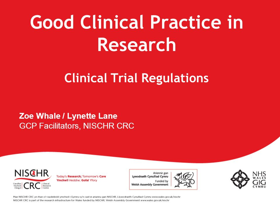 Zoe Whale / Lynette Lane GCP Facilitators, NISCHR CRC Good Clinical Practice in Research Clinical Trial Regulations