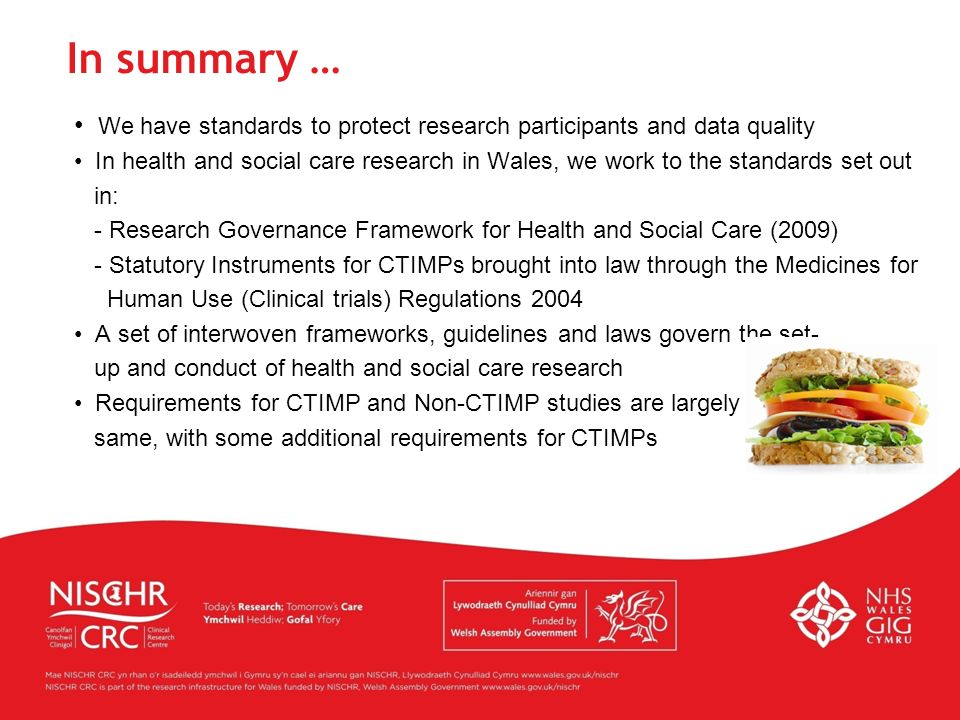 We have standards to protect research participants and data quality In health and social care research in Wales, we work to the standards set out in: