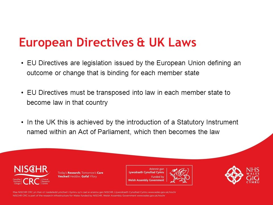 EU Directives are legislation issued by the European Union defining an outcome or change that is binding for each member state EU Directives must be t