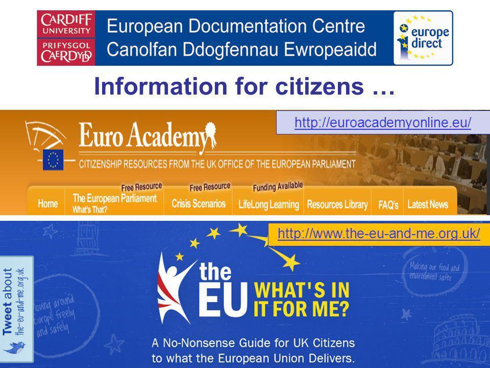 Information for citizens … http://euroacademyonline.eu/ http://www.the-eu-and-me.org.uk/
