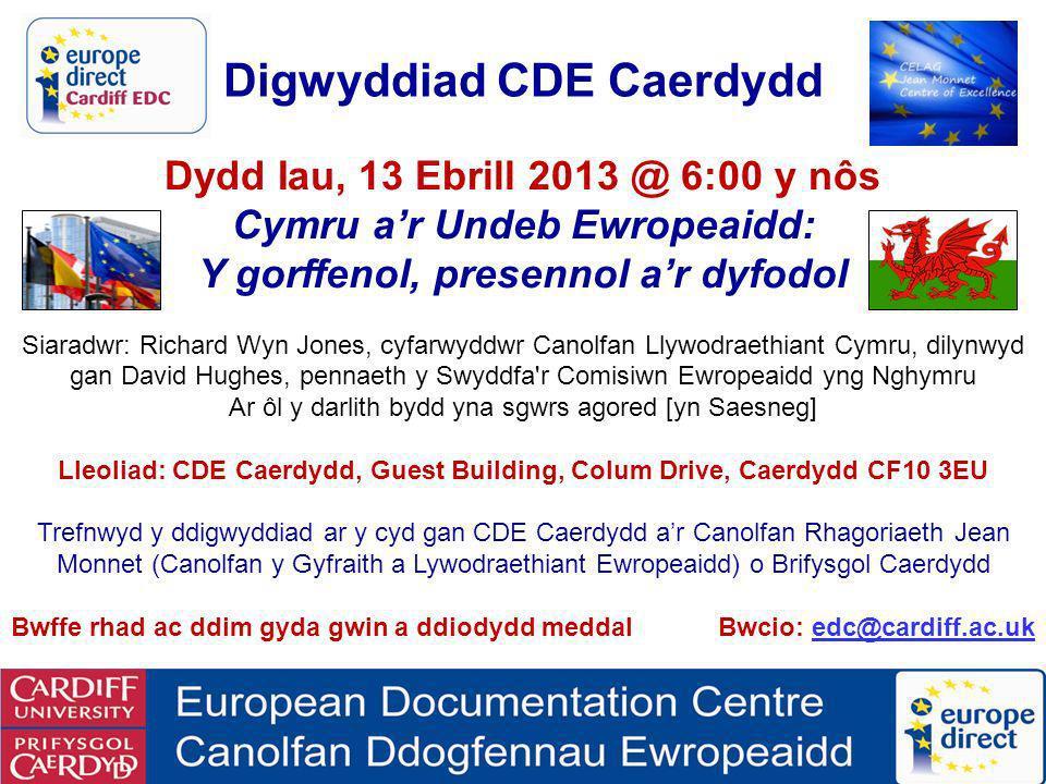 Digwyddiad CDE Caerdydd Dydd Iau, 13 Ebrill 2013 @ 6:00 y nôs Cymru ar Undeb Ewropeaidd: Y gorffenol, presennol ar dyfodol Siaradwr: Richard Wyn Jones