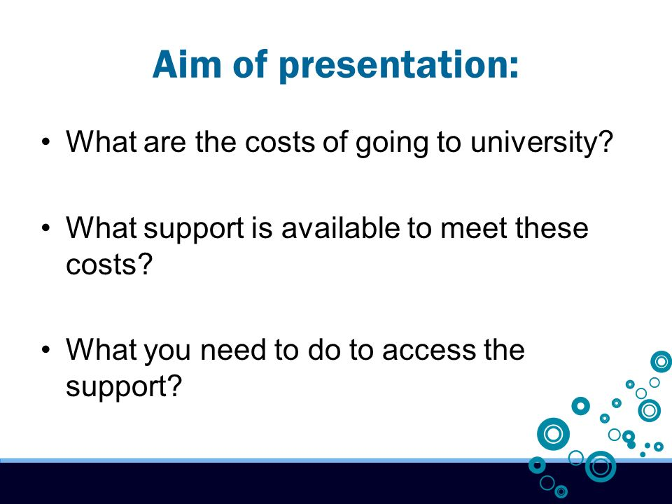 Aim of presentation: What are the costs of going to university.