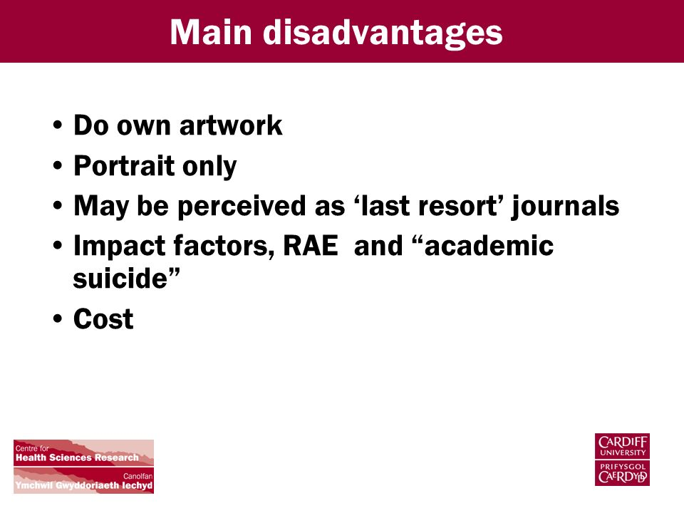 Main disadvantages Do own artwork Portrait only May be perceived as last resort journals Impact factors, RAE and academic suicide Cost