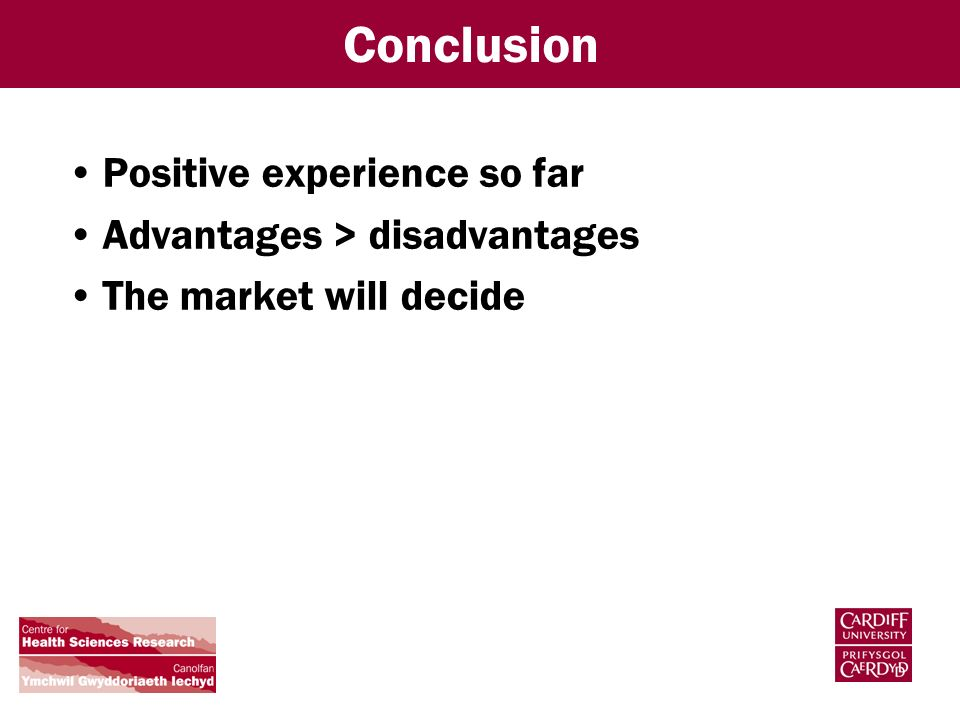 Conclusion Positive experience so far Advantages > disadvantages The market will decide