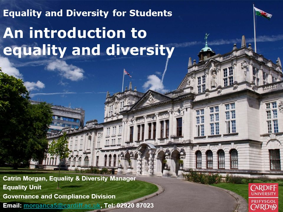 Equality and Diversity for Students Catrin Morgan, Equality & Diversity Manager Equality Unit Governance and Compliance Division Email: morganca5@card