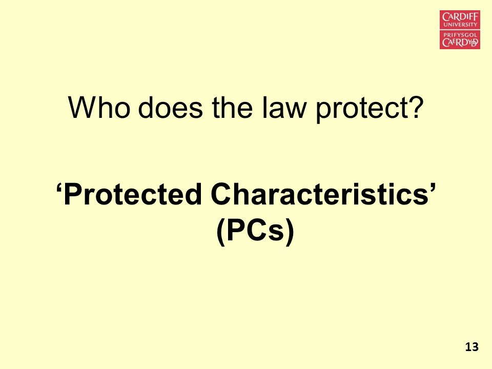 Who does the law protect? Protected Characteristics (PCs) 13