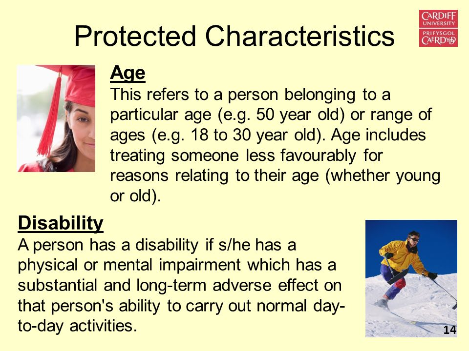 Protected Characteristics Age This refers to a person belonging to a particular age (e.g. 50 year old) or range of ages (e.g. 18 to 30 year old). Age