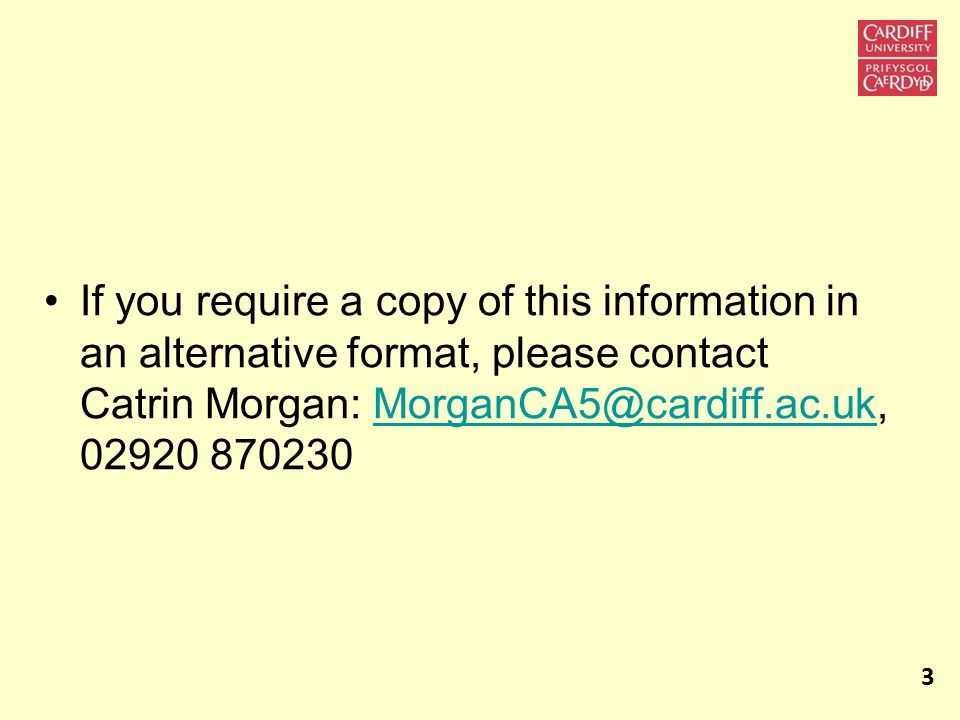 If you require a copy of this information in an alternative format, please contact Catrin Morgan: MorganCA5@cardiff.ac.uk, 02920 870230MorganCA5@cardi