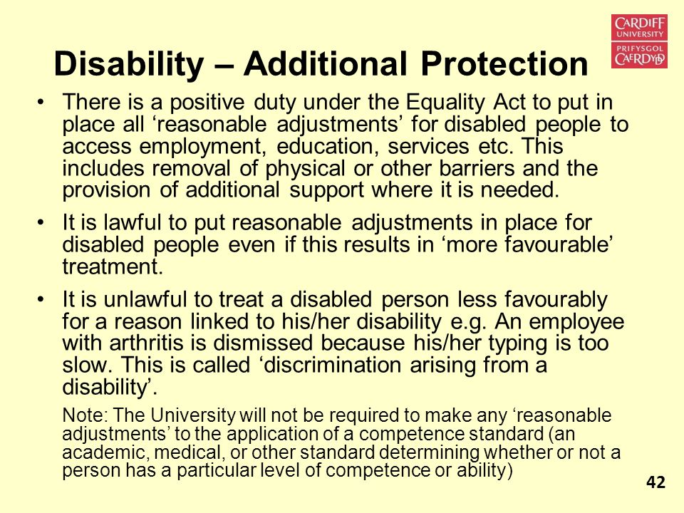 Disability – Additional Protection There is a positive duty under the Equality Act to put in place all reasonable adjustments for disabled people to a