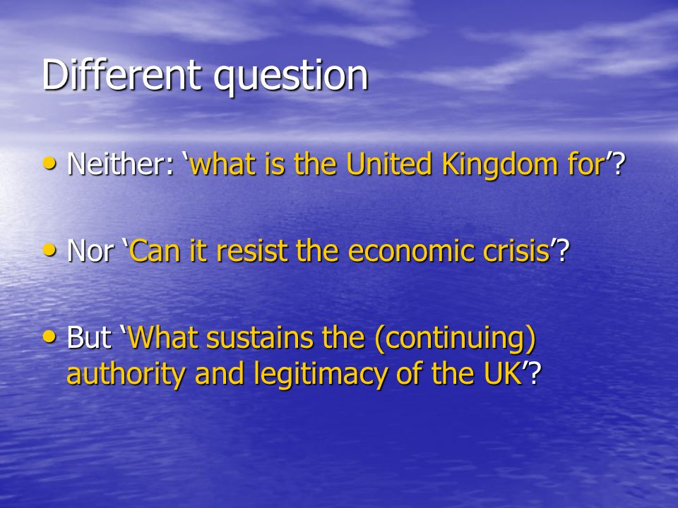 Different question Neither: what is the United Kingdom for.