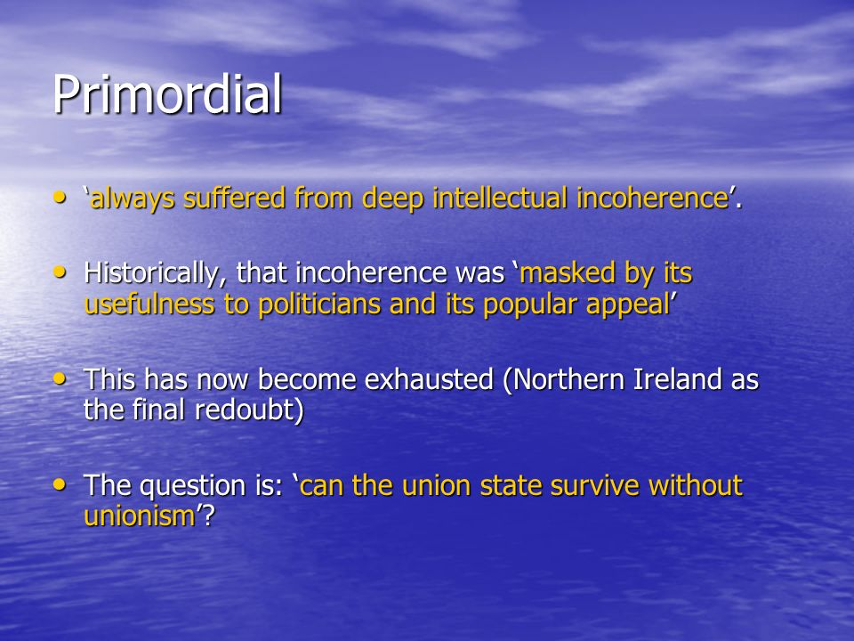 Primordial always suffered from deep intellectual incoherence.always suffered from deep intellectual incoherence.