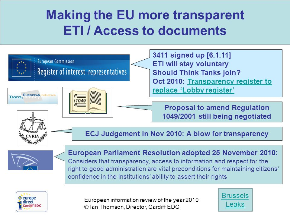 European information review of the year 2010 © Ian Thomson, Director, Cardiff EDC Making the EU more transparent ETI / Access to documents 3411 signed up [6.1.11] ETI will stay voluntary Should Think Tanks join.