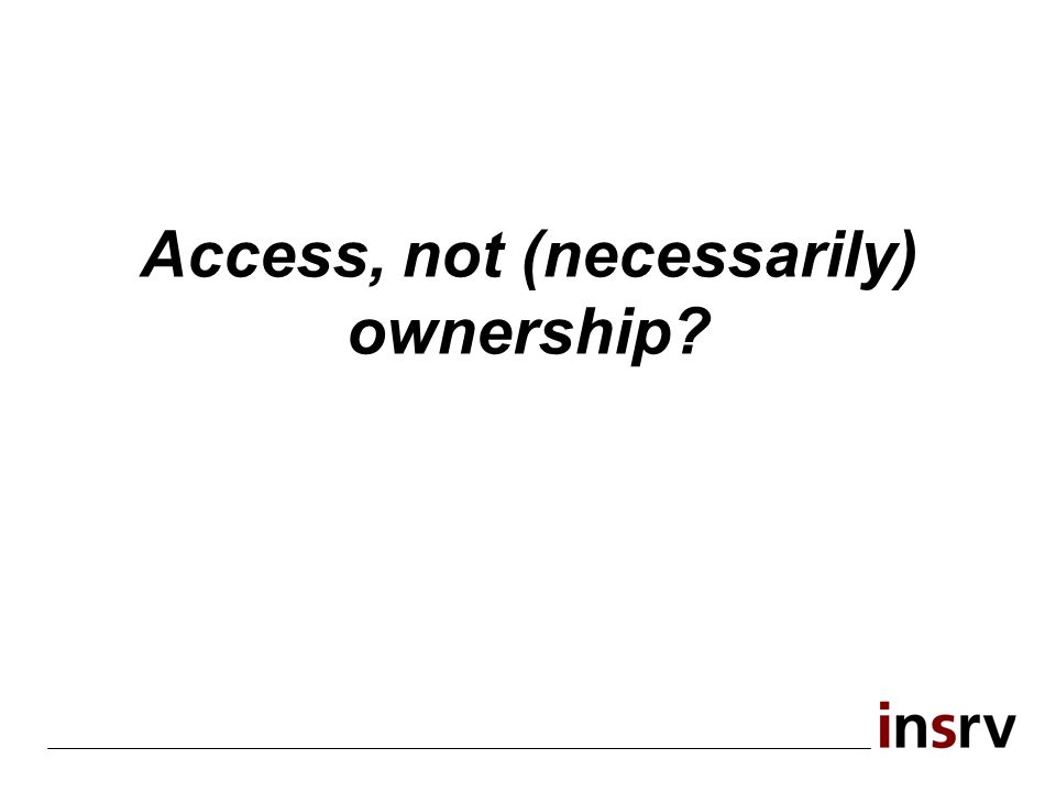 Access, not (necessarily) ownership