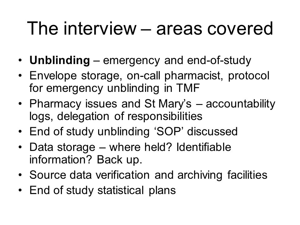 The interview – areas covered Unblinding – emergency and end-of-study Envelope storage, on-call pharmacist, protocol for emergency unblinding in TMF P
