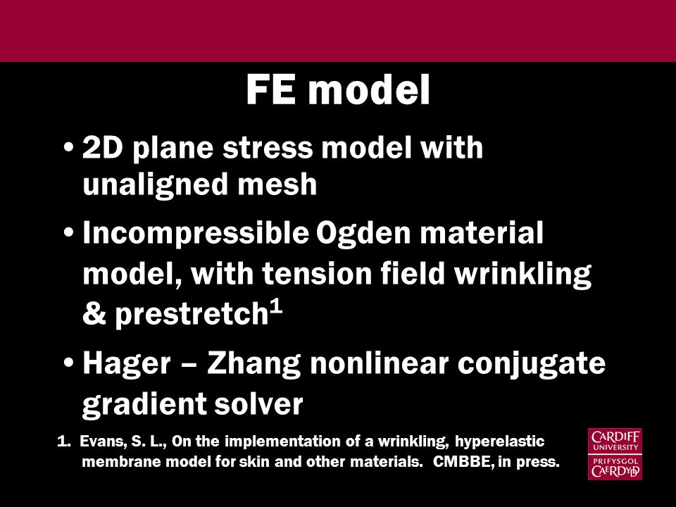 FE model 2D plane stress model with unaligned mesh Incompressible Ogden material model, with tension field wrinkling & prestretch 1 Hager – Zhang nonl