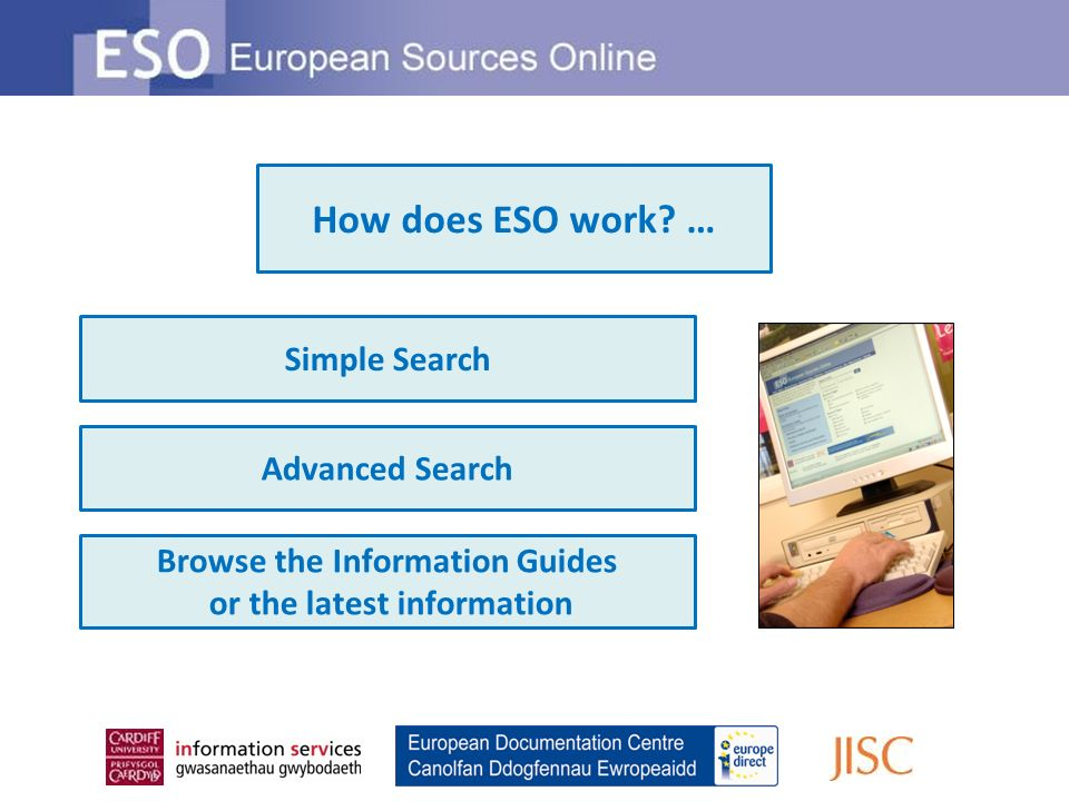 Simple Search Advanced Search Browse the Information Guides or the latest information How does ESO work.