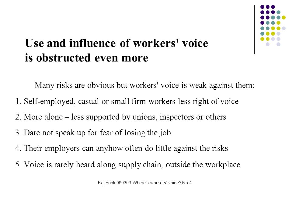 Use and influence of workers voice is obstructed even more Many risks are obvious but workers voice is weak against them: 1.