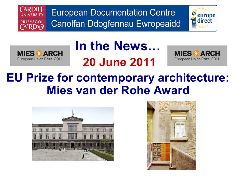 In the News… 20 June 2011 EU Prize for contemporary architecture: Mies van der Rohe Award