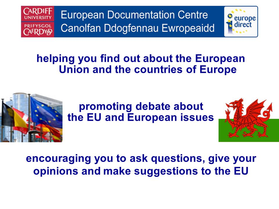 helping you find out about the European Union and the countries of Europe promoting debate about the EU and European issues encouraging you to ask que