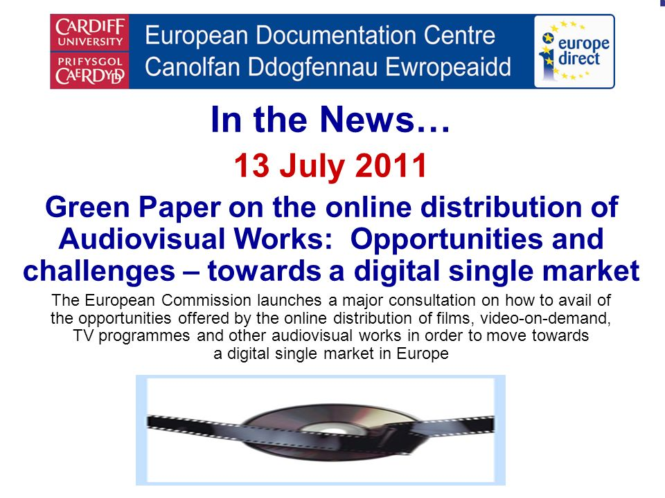 In the News… 13 July 2011 Green Paper on the online distribution of Audiovisual Works: Opportunities and challenges – towards a digital single market