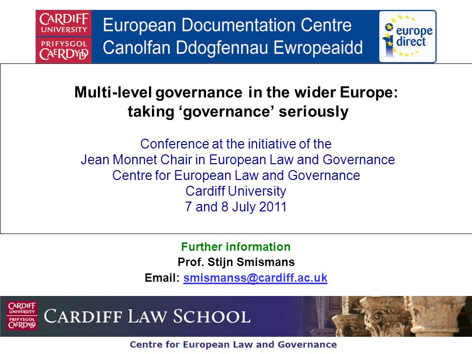 Further information Prof. Stijn Smismans Email: smismanss@cardiff.ac.uksmismanss@cardiff.ac.uk Multi-level governance in the wider Europe: taking gove