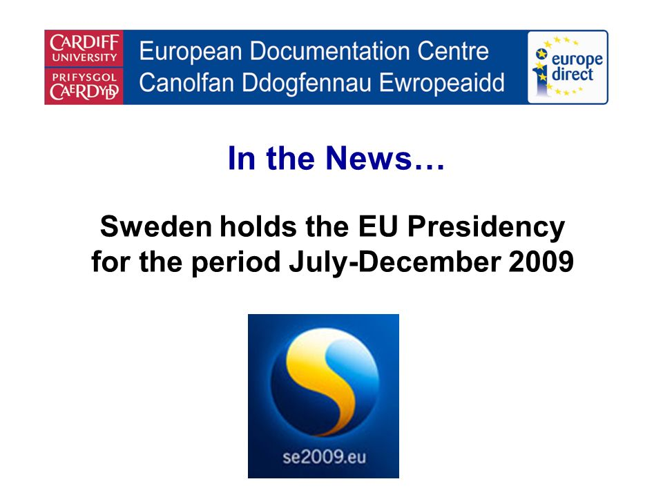 In the News… Sweden holds the EU Presidency for the period July-December 2009