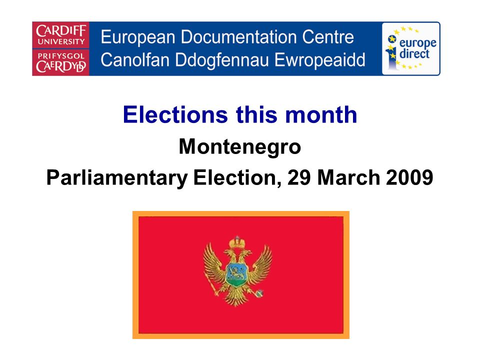 Elections this month Montenegro Parliamentary Election, 29 March 2009