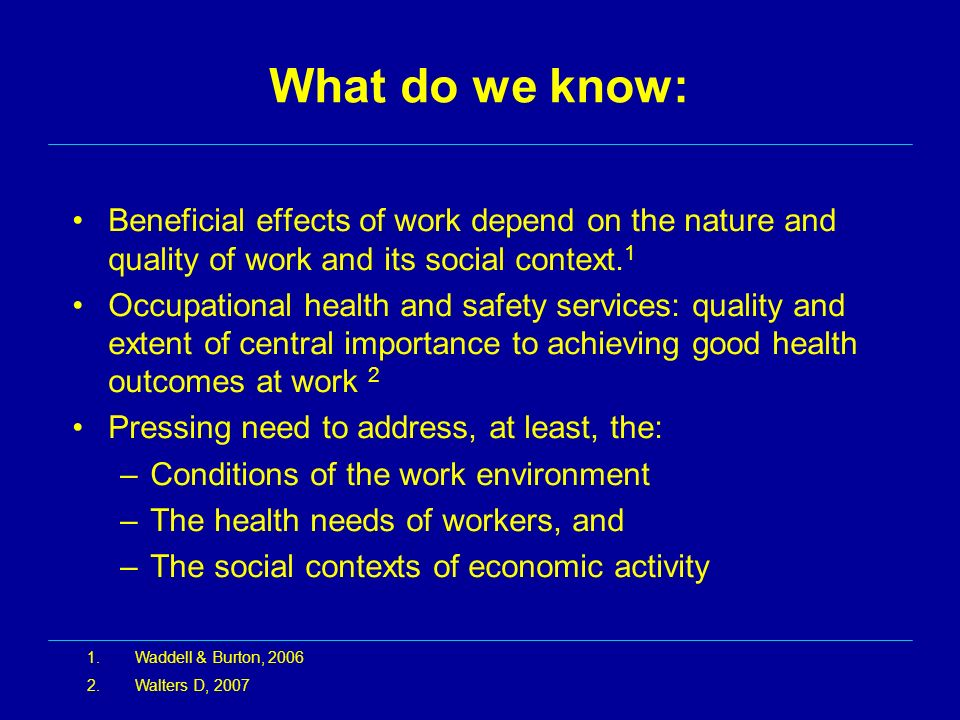 What do we know: Beneficial effects of work depend on the nature and quality of work and its social context.