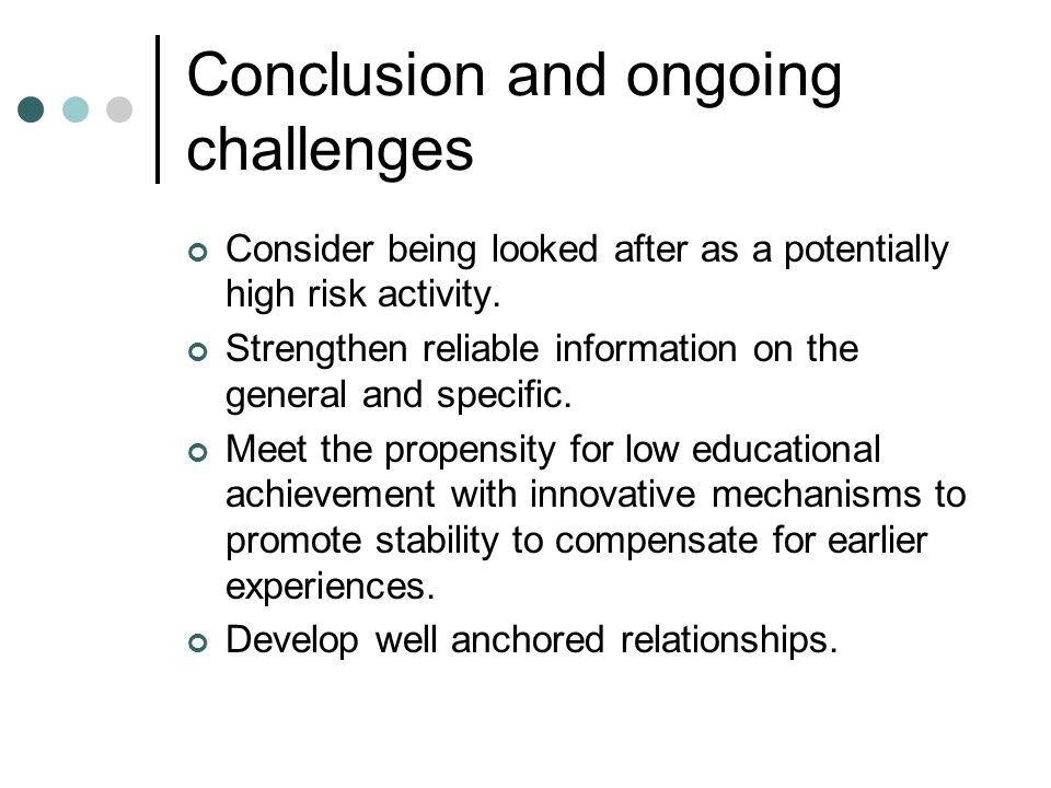 Conclusion and ongoing challenges Consider being looked after as a potentially high risk activity.