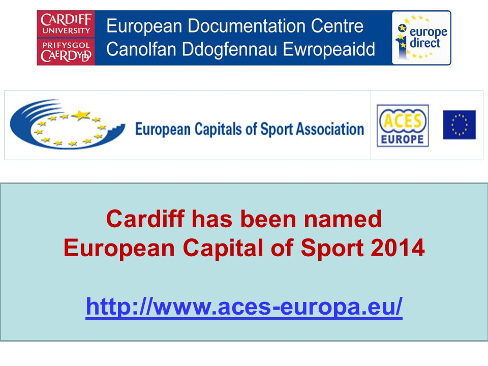 Cardiff is named European Capital for Sport Cardiff has been successful in securing the prestigious title of European Capital of Sport 2014.