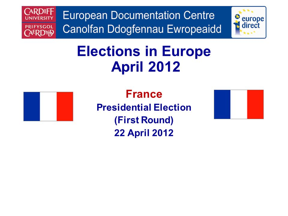 Elections in Europe April 2012 France Presidential Election (First Round) 22 April 2012