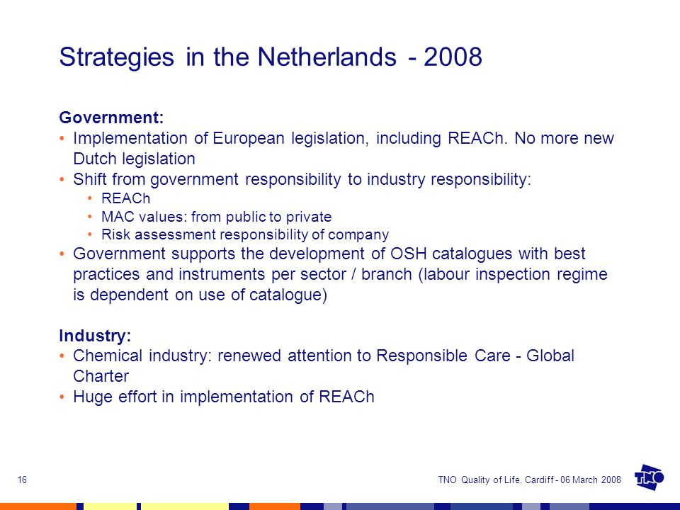 TNO Quality of Life, Cardiff - 06 March 200816 Strategies in the Netherlands - 2008 Government: Implementation of European legislation, including REAC
