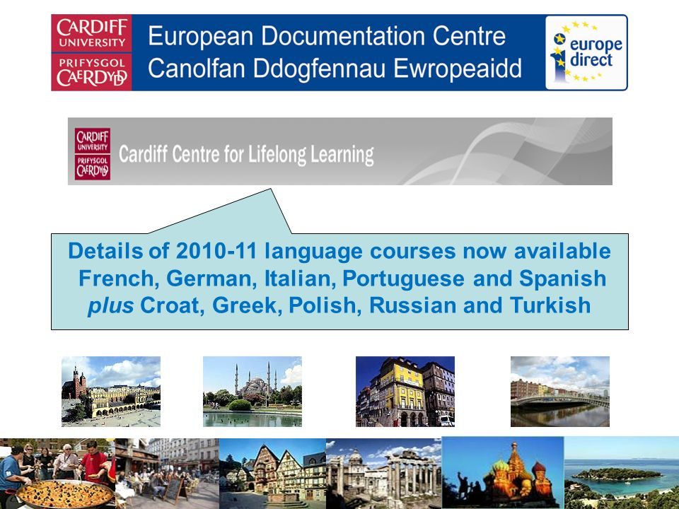 Details of language courses now available French, German, Italian, Portuguese and Spanish plus Croat, Greek, Polish, Russian and Turkish