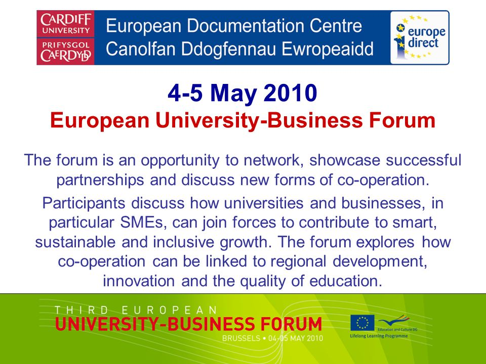 4-5 May 2010 European University-Business Forum The forum is an opportunity to network, showcase successful partnerships and discuss new forms of co-operation.