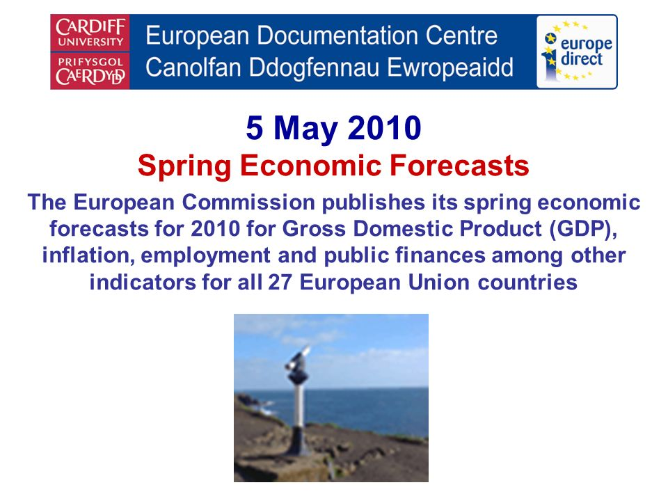 5 May 2010 Spring Economic Forecasts The European Commission publishes its spring economic forecasts for 2010 for Gross Domestic Product (GDP), inflation, employment and public finances among other indicators for all 27 European Union countries