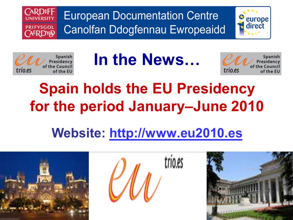 In the News… Spain holds the EU Presidency for the period January–June 2010 Website: http://www.eu2010.eshttp://www.eu2010.es