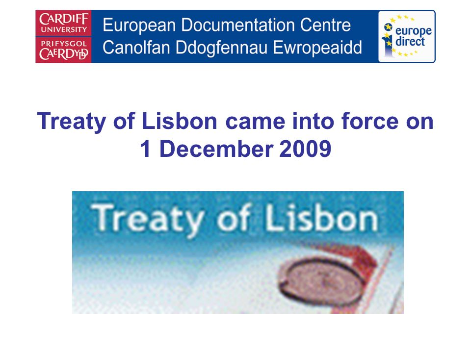 Treaty of Lisbon came into force on 1 December 2009