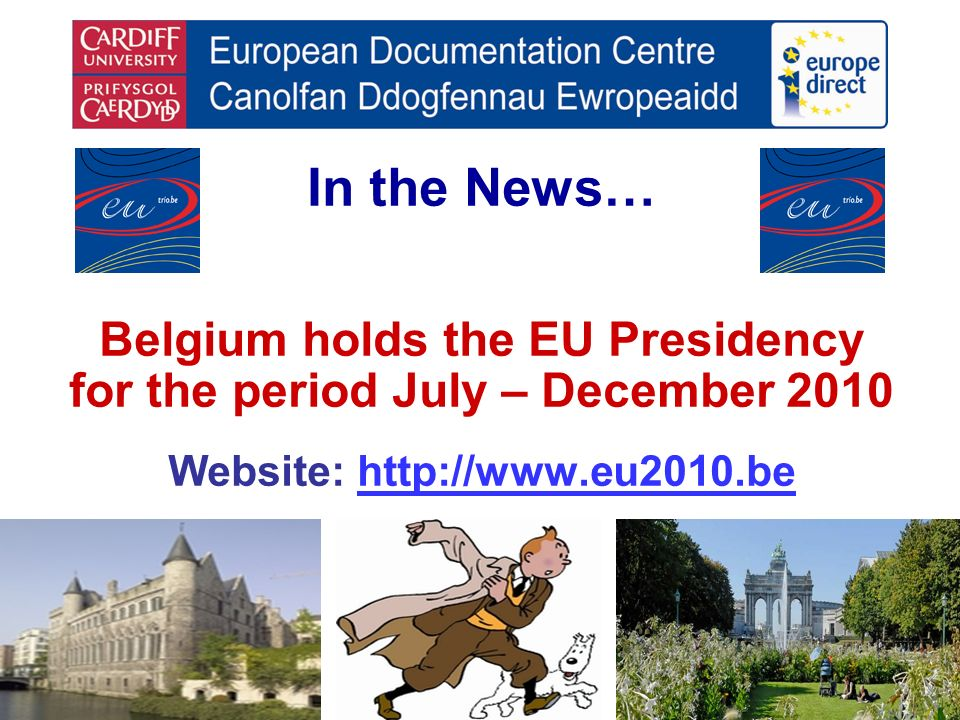 In the News… Belgium holds the EU Presidency for the period July – December 2010 Website: http://www.eu2010.behttp://www.eu2010.be