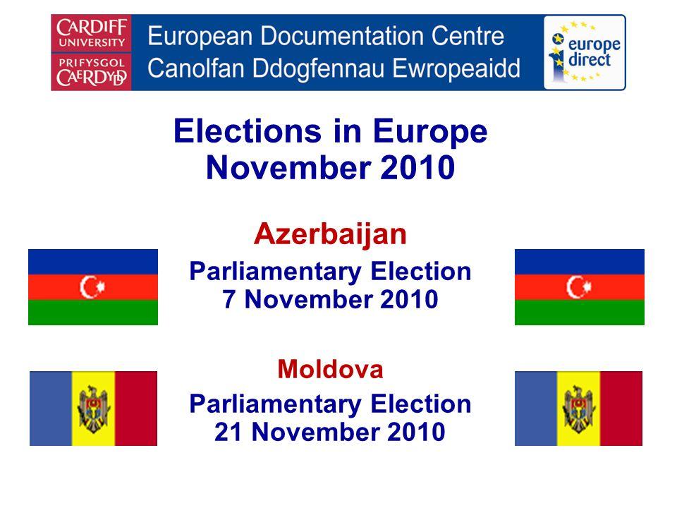 Elections in Europe November 2010 Azerbaijan Parliamentary Election 7 November 2010 Moldova Parliamentary Election 21 November 2010