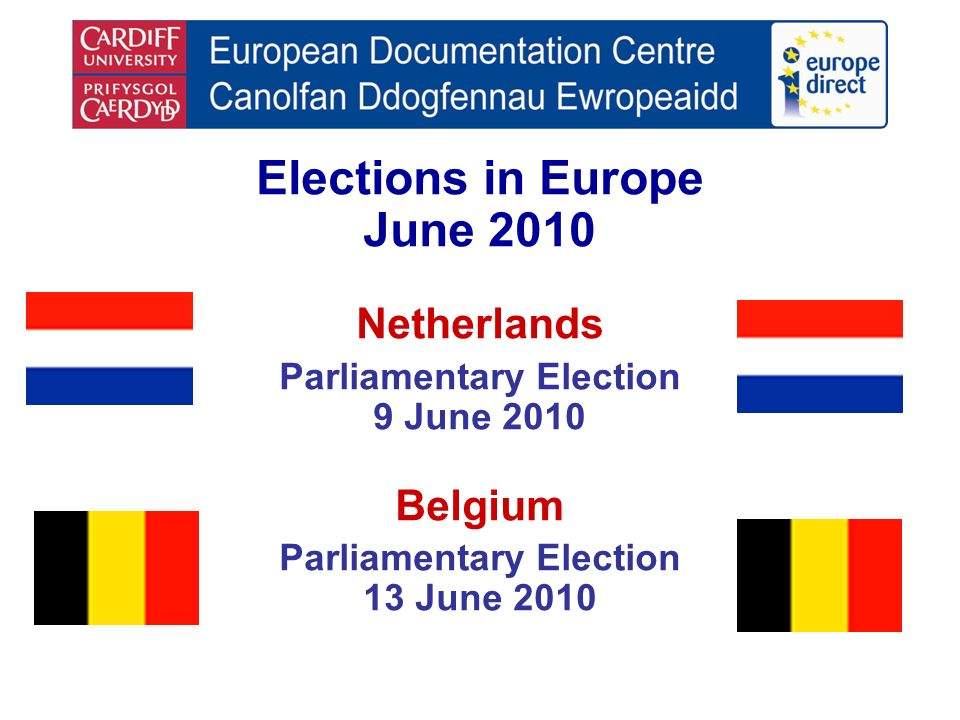 Elections in Europe June 2010 Netherlands Parliamentary Election 9 June 2010 Belgium Parliamentary Election 13 June 2010
