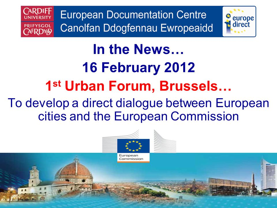 In the News… 16 February 2012 1 st Urban Forum, Brussels… To develop a direct dialogue between European cities and the European Commission