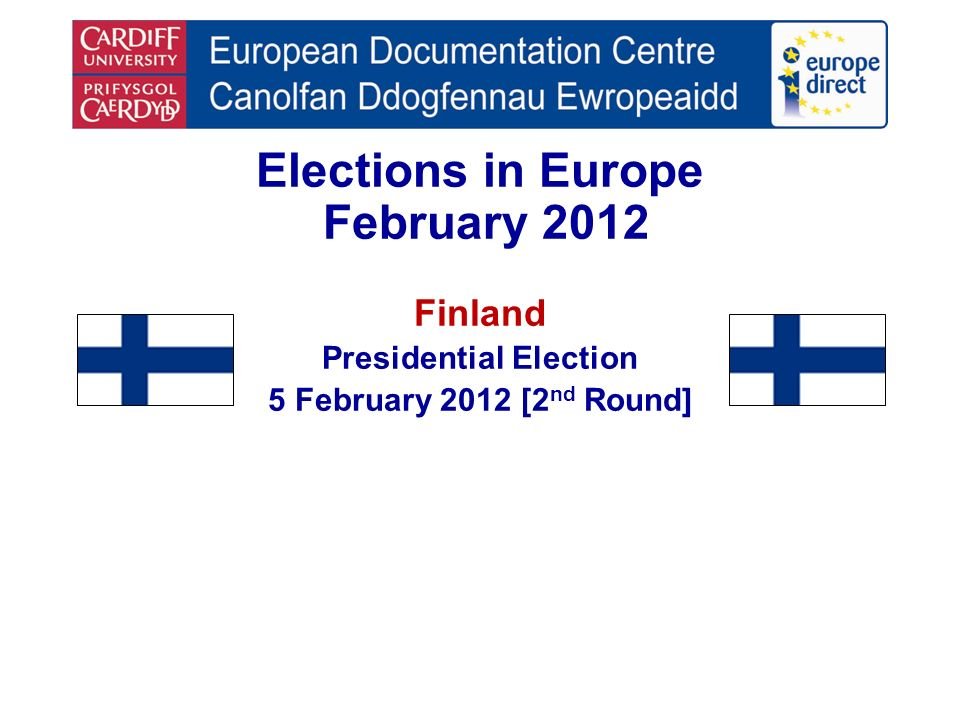 Elections in Europe February 2012 Finland Presidential Election 5 February 2012 [2 nd Round]