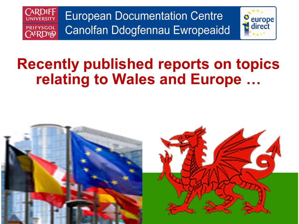Recently published reports on topics relating to Wales and Europe …
