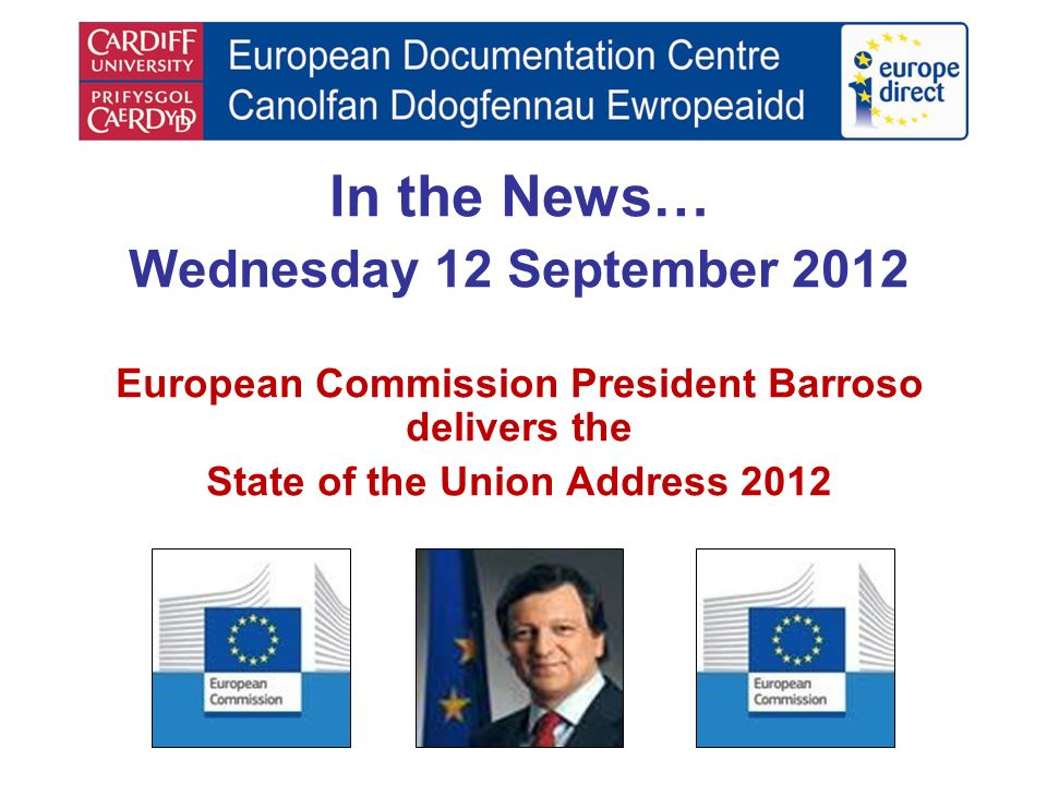In the News… Wednesday 12 September 2012 European Commission President Barroso delivers the State of the Union Address 2012