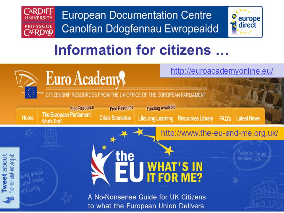 Information for citizens … http://euroacademyonline.eu/ http://www.the-eu-and-me.org.uk/
