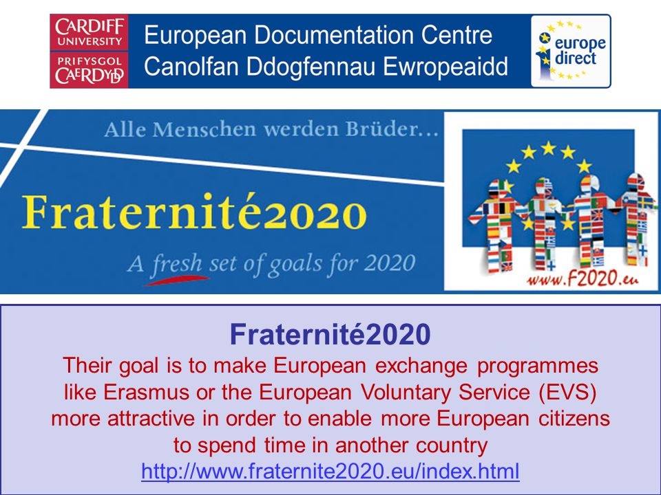 Fraternité2020 Their goal is to make European exchange programmes like Erasmus or the European Voluntary Service (EVS) more attractive in order to ena